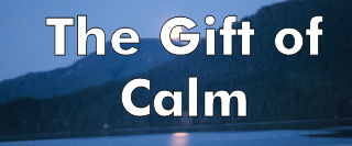 The Gift of Calm